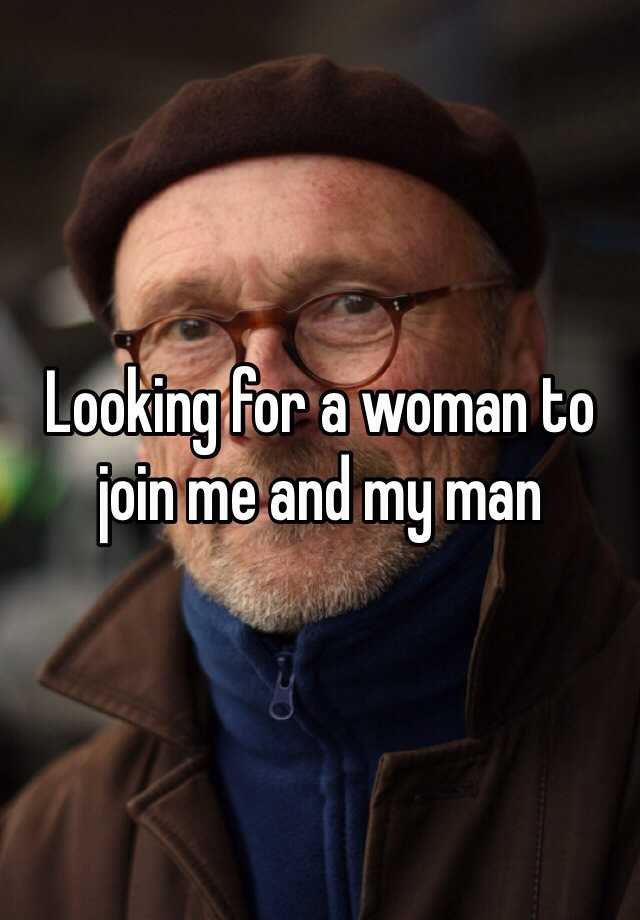 Looking for a woman to join me and my man