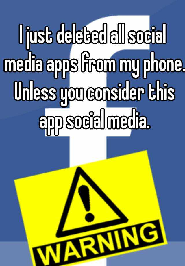 I just deleted all social media apps from my phone. Unless you consider this app social media.