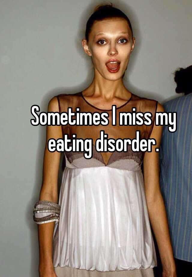 Sometimes I miss my eating disorder.