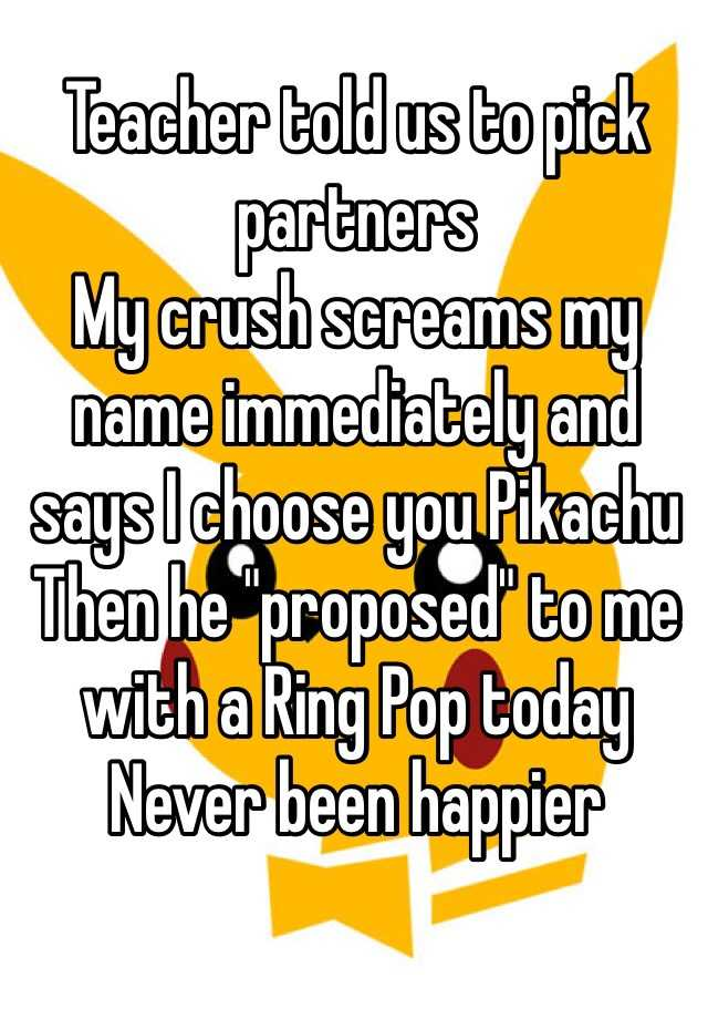 "Teacher told us to pick partners My crush screams my name immediately and says I choose you Pikachu Then he ""proposed"" to me with a Ring Pop today  Never been happier"