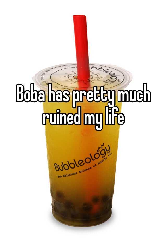Boba has pretty much ruined my life