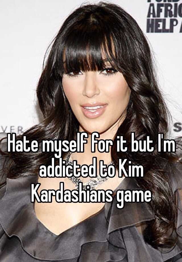 Hate myself for it but I'm addicted to Kim Kardashians game