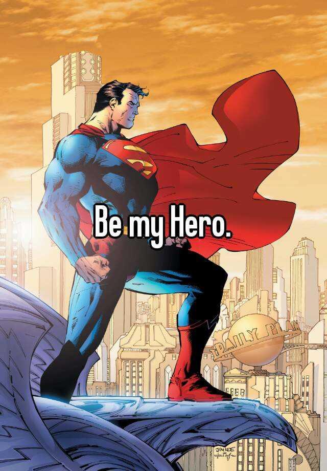 Be my Hero.