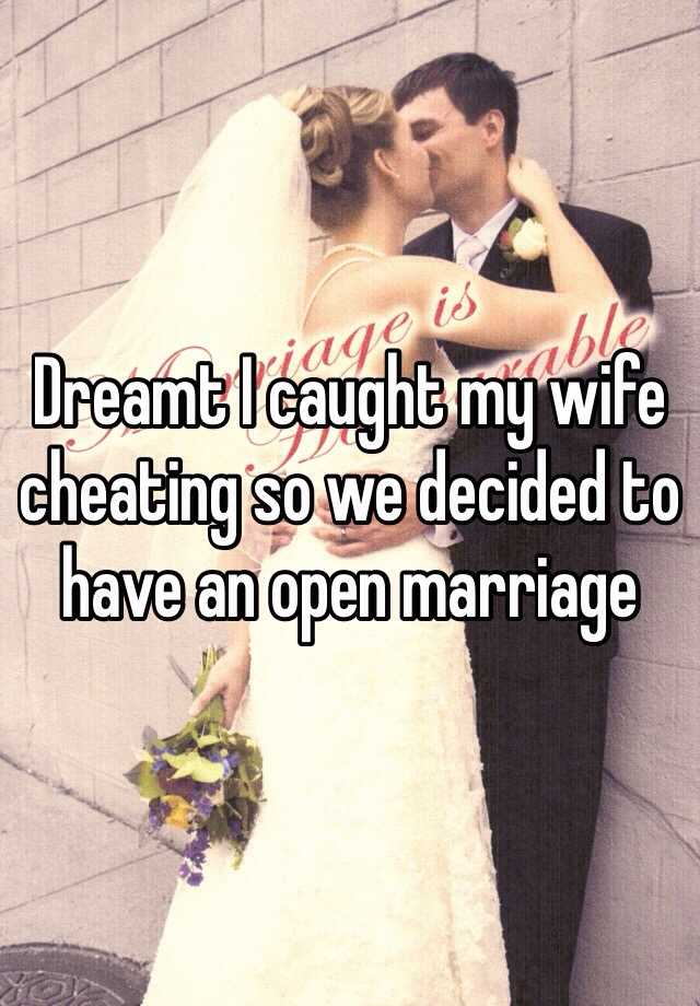 Dreamt I caught my wife cheating so we decided to have an open marriage