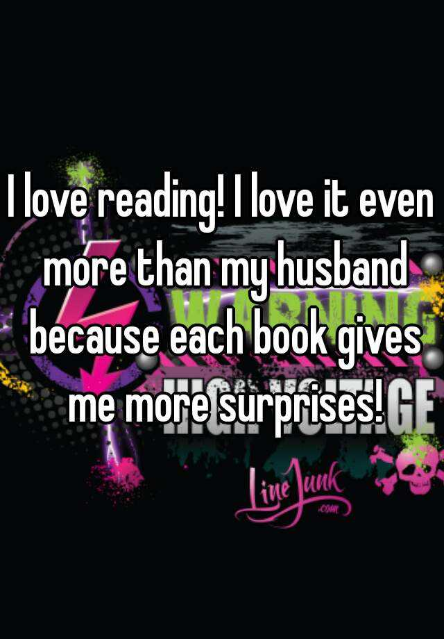 I love reading! I love it even more than my husband because each book gives me more surprises!