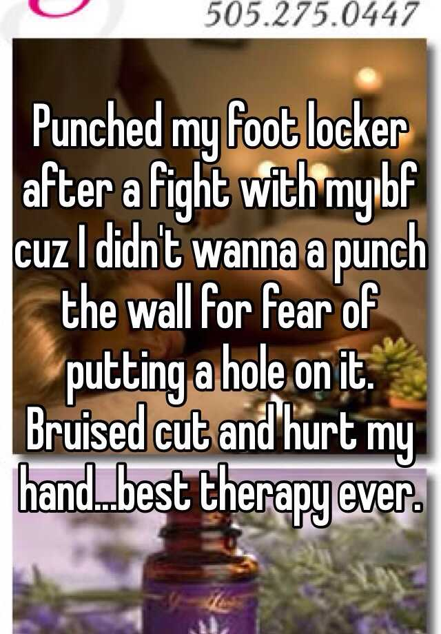 Punched my foot locker after a fight with my bf cuz I didn't wanna a punch the wall for fear of putting a hole on it. Bruised cut and hurt my hand...best therapy ever.
