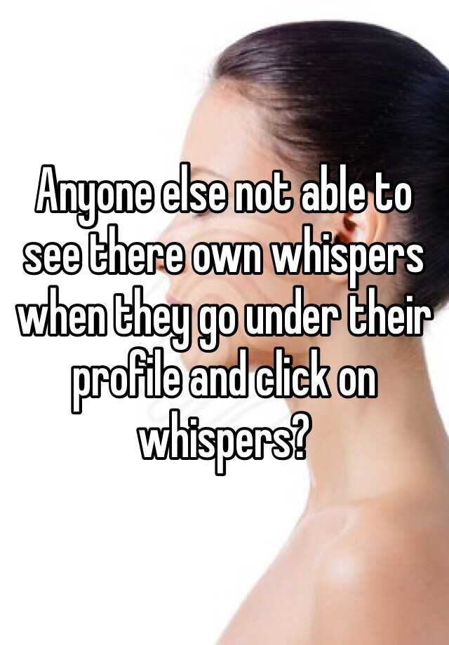 Anyone else not able to see there own whispers when they go under their profile and click on whispers?