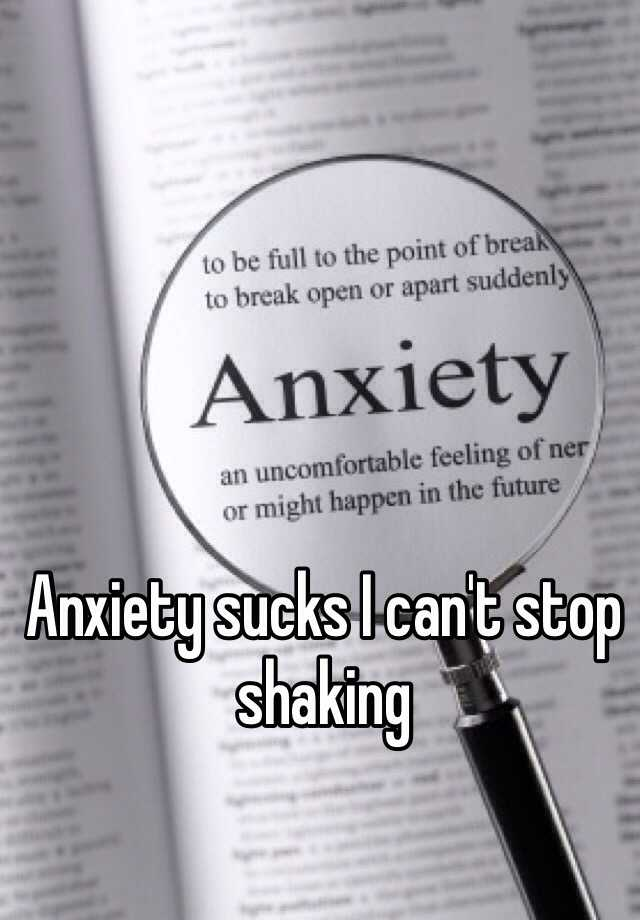 Anxiety sucks I can't stop shaking
