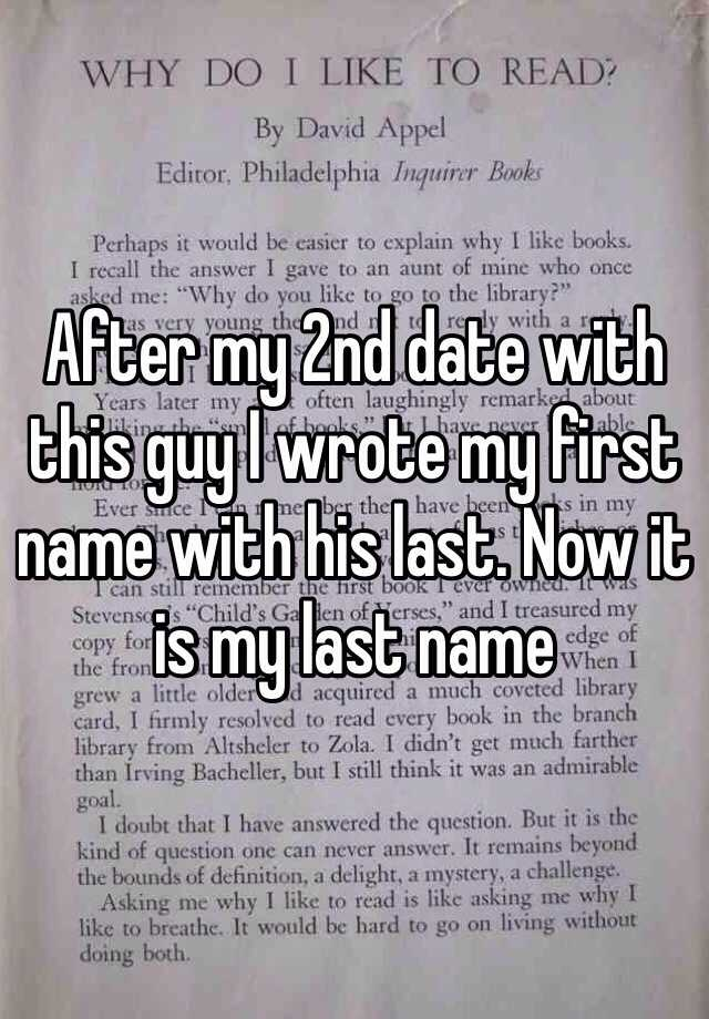 After my 2nd date with this guy I wrote my first name with his last. Now it is my last name