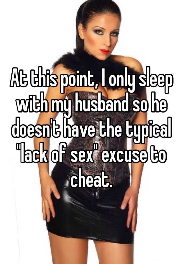 """At this point, I only sleep with my husband so he doesn't have the typical """"lack of sex"""" excuse to cheat."""