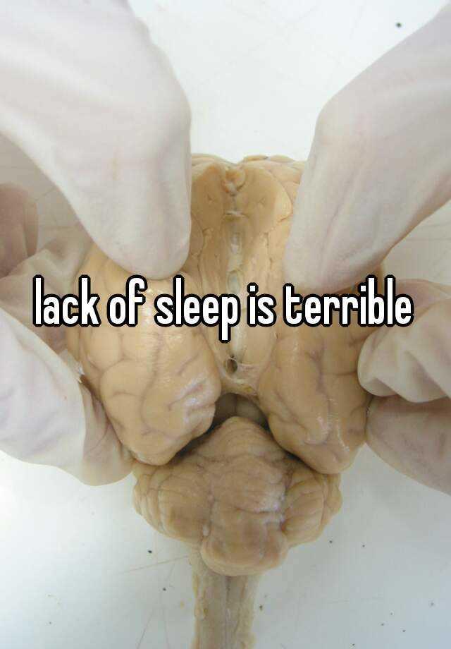lack of sleep is terrible