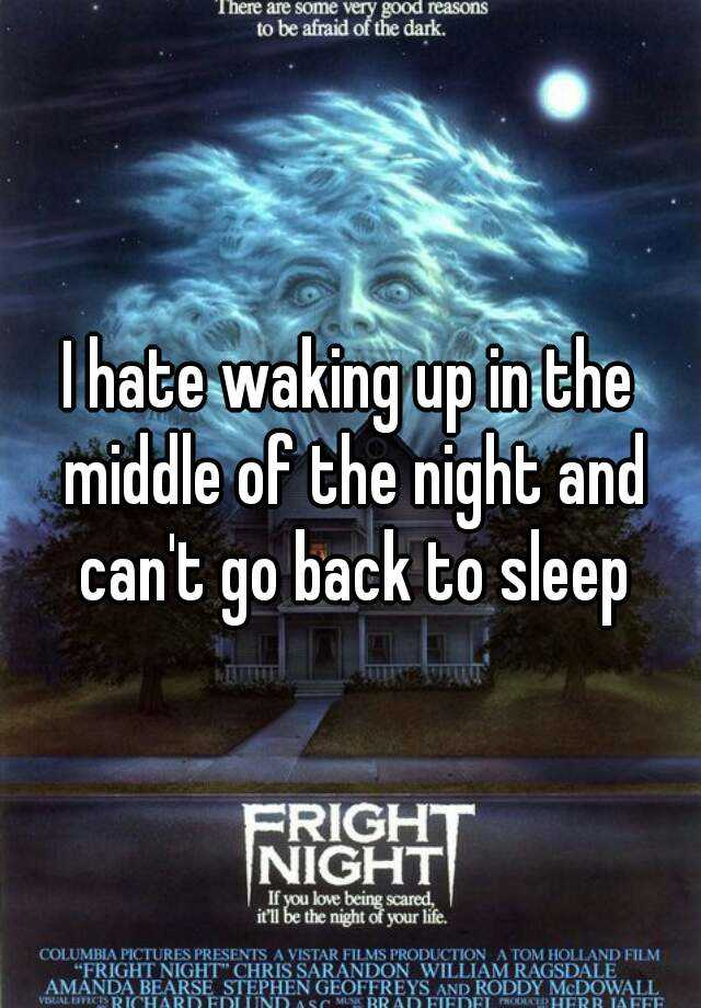 I hate waking up in the middle of the night and can't go back to sleep